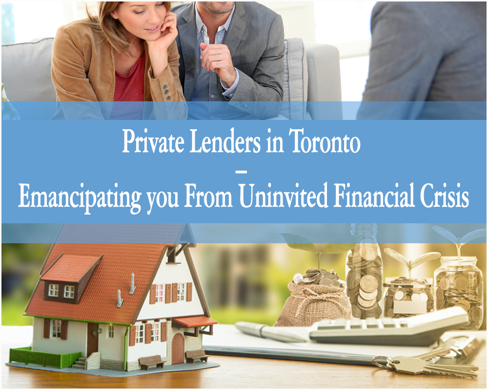 Private lenders in Toronto – Emancipating you from uninvited financial crisis